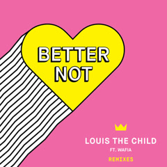 Better Not (Remixes) - Louis The Child, Wafia