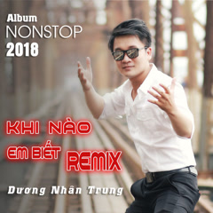 Khi Nào Em Biết (Remix) - Dương Nhân Trung