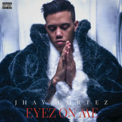 Eyez On Me - Jhay Cortez