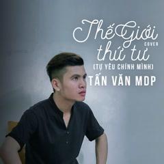 Thế Giới Thứ Tư (Tự Yêu Chính Mình) (Cover) (Single) - Tấn Văn MDP