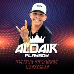 Baile Transa Reggae - Aldair Playboy