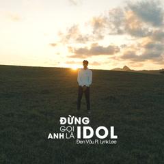 Đừng Gọi Anh Là Idol - Đen, Lynk Lee