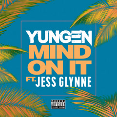 Mind On It (Single) - Yungen, Jess Glynne
