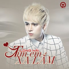 Tim Em Xa Lắm (Single) - Long Hải