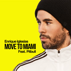 Move To Miami (Single) - Enrique Iglesias, Pitbull