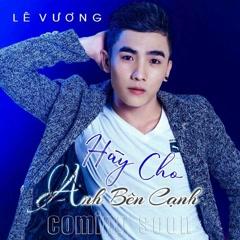 Hãy Cho Anh Bên Cạnh (Single) - Lê Vương