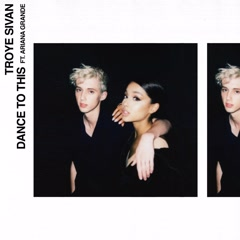 Dance To This (Single) - Troye Sivan