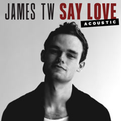 Say Love (Acoustic) - James TW