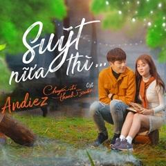 Suýt Nữa Thì (Chuyến Đi Của Thanh Xuân OST) (Single) - Andiez