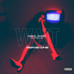 Wait (Crespo Red Cup Remix) - Chantel Jeffries