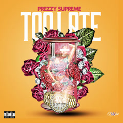 Too Late (Single) - Prezzy Supreme