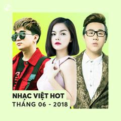 Nhạc Việt Hot Tháng 06/2018