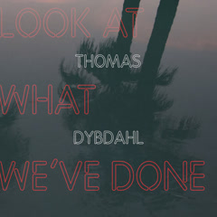 Look At What We've Done (Single) - Thomas Dybdahl