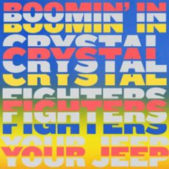 Boomin' In Your Jeep (Single) - Crystal Fighters