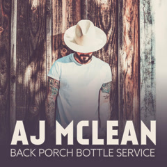 Back Porch Bottle Service (Single) - A. J. McLean