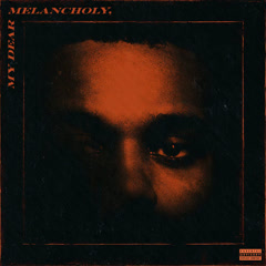 My Dear Melancholy, - The Weeknd