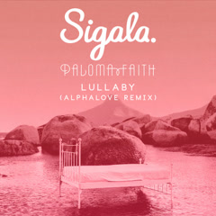Lullaby (Alphalove Remix) - Sigala, Paloma Faith