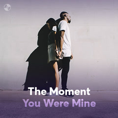 The Moment You Were Mine