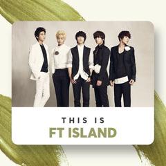 Những Bài Hát Hay Nhất Của FT Island - FT Island