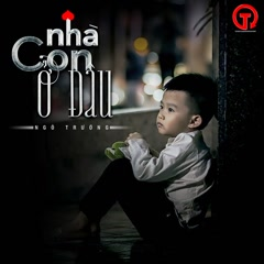 Nhà Con Ở Đâu (Cover) (Single) - Ngô Trường