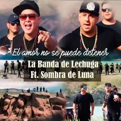 El Amor No Se Puede Detener (Single) - La Banda De Lechuga, Sombra De Luna