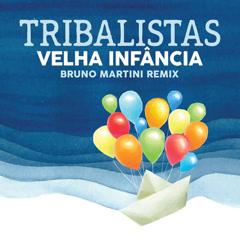 Velha Infância (Bruno Martini Extended) - Tribalistas, Bruno Martini