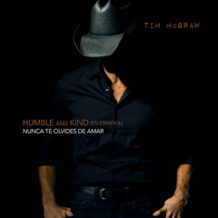 Humble And Kind (Nunca Te Olvides De Amar) - Tim McGraw