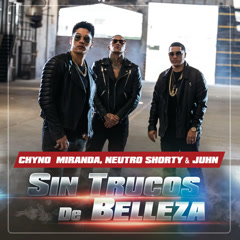 Sin Trucos De Belleza (Single) - Chyno Miranda, Neutro Shorty, Juhn