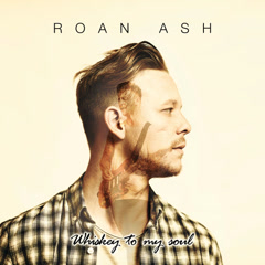 Whiskey To My Soul - Roan Ash