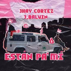 Están Pa' Mí (Single) - Jhay Cortez, J Balvin