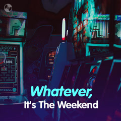 Whatever, It's The Weekend - Various Artists