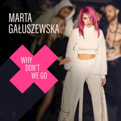 Why Don't We Go (Single) - Marta Gałuszewska
