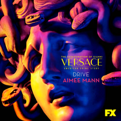 Drive (The Assassination Of Gianni Versace: American Crime Story OST) - Aimee Mann