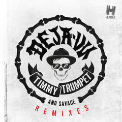 Deja-Vu (Remixes) - Timmy Trumpet, Savage