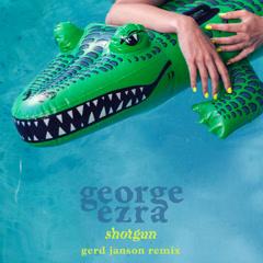 Shotgun (Gerd Janson Remix) - George Ezra