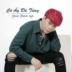 Cô Ấy Đã Từng (Single) - Shine Thành Anh