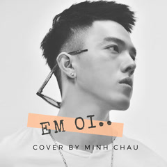 Em Ơi (Cover) (Single) - Minh Châu