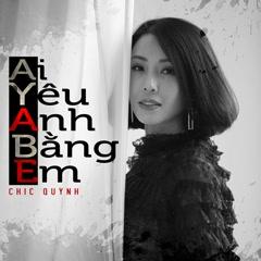 Ai Yêu Anh Bằng Em (Single) - Chic Quỳnh