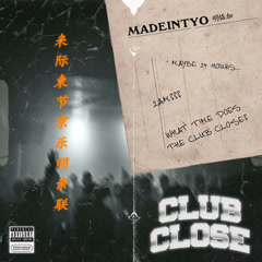 Club Close (Single) - MadeinTYO