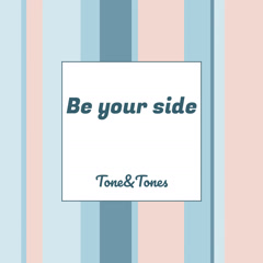 Be Your Side (Single) - Tone&Tones