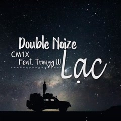 Lạc (Single) - Double Noize, CM1X, Trungg I.U