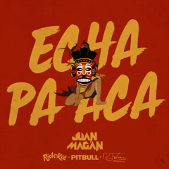 Echa Pa Aca (Single) - Juan Magan, Pitbull