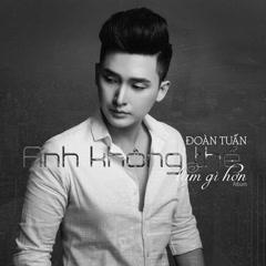 Anh Không Thể Làm Gì Hơn (Single) - Đoàn Tuấn