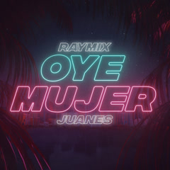 Oye Mujer (Single) - Raymix, Juanes