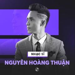 Những Sáng Tác Hay Nhất Của Nguyễn Hoàng Thuận