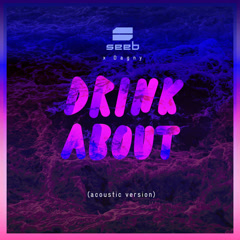 Drink About (Acoustic Clean Version) - SeeB, Dagny