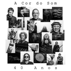 A Cor Do Som 40 Anos - A Cor Do Som