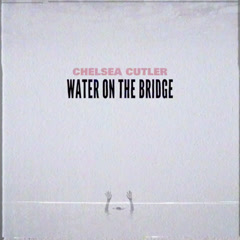 Water On The Bridge (Single) - Chelsea Cutler