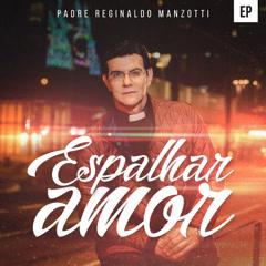Espalhar Amor (EP) - Padre Reginaldo Manzotti
