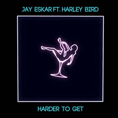 Harder To Get (Single) - Jay Eskar, Harley Bird